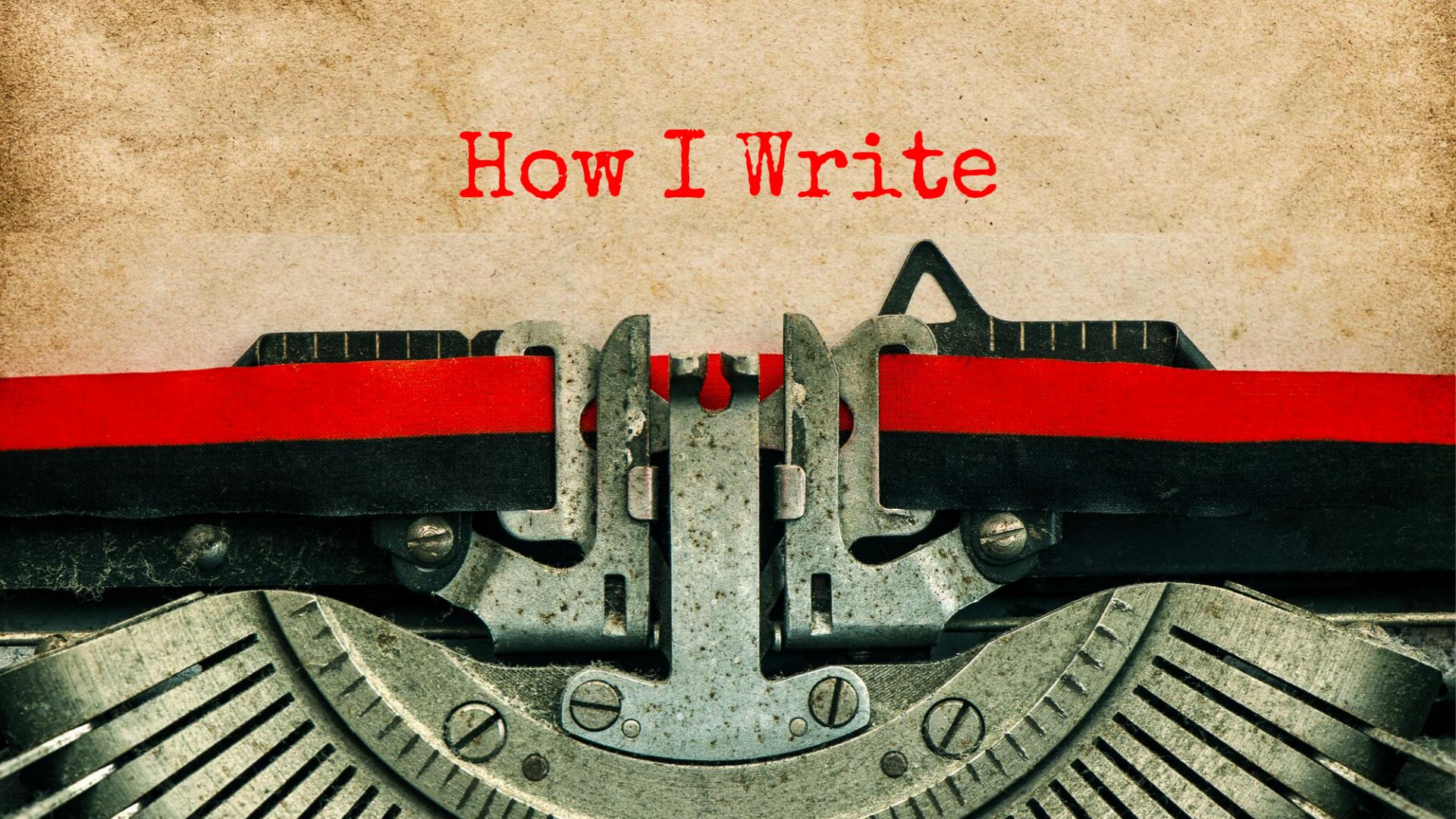 How I Write - My 9-Step Process