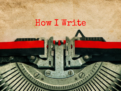 How I Write - My 9-Step Process